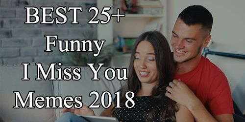 Funny I Miss You Memes 2018 I Miss You Memes For Him Her