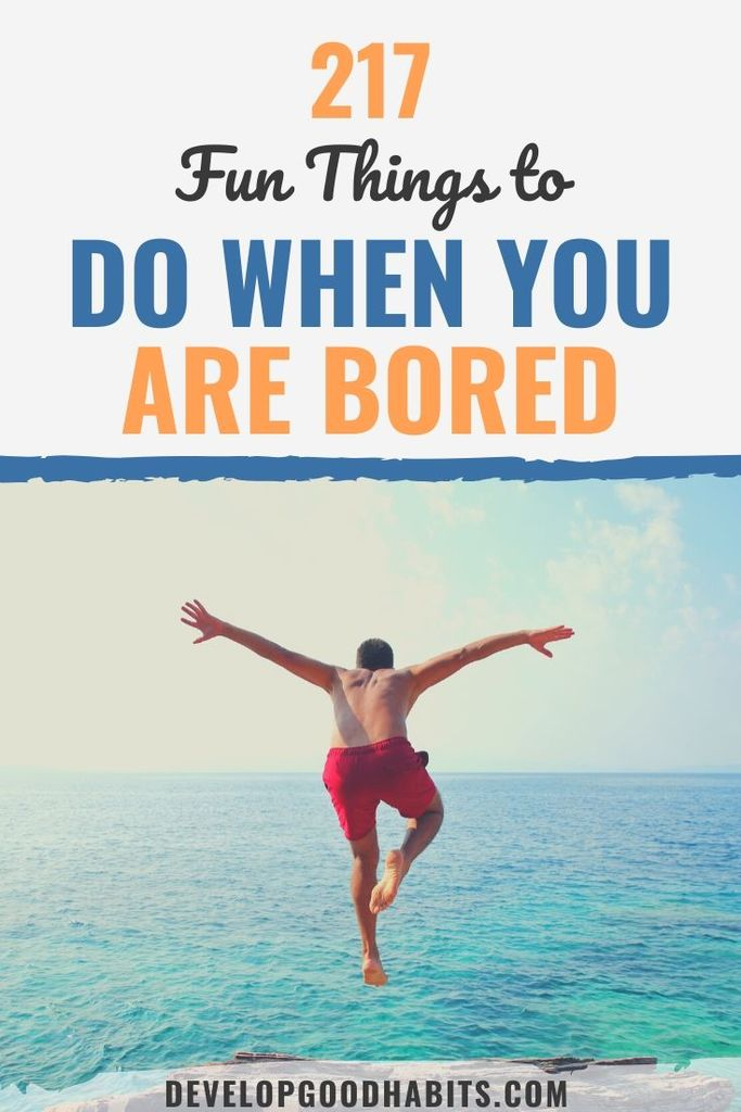 217 Fun Things To Do When You Are Bored Ideas For 2020