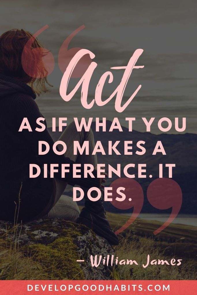"""Act as if what you do makes a difference. It does."" – William James 