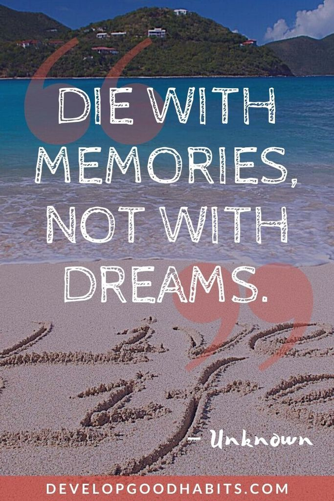 """Die with memories, not with dreams."" – Unknown 