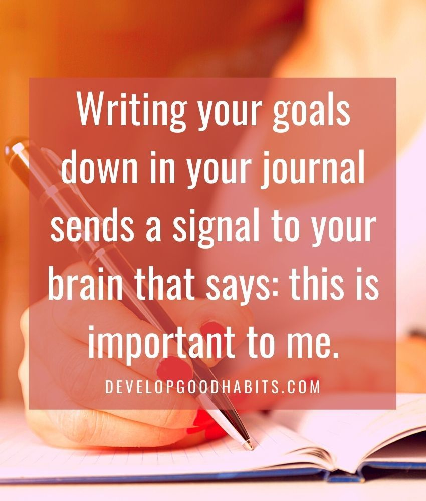 Writing your goals down in your journal sends a signal to your brain that says: this is important to me. | the benefits of journaling for stress management | importance of writing daily diary